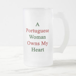 A Portuguese Woman Owns My Heart 16 Oz Frosted Glass Beer Mug