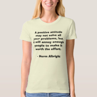 A positive attitude may not solve all your prob... shirt