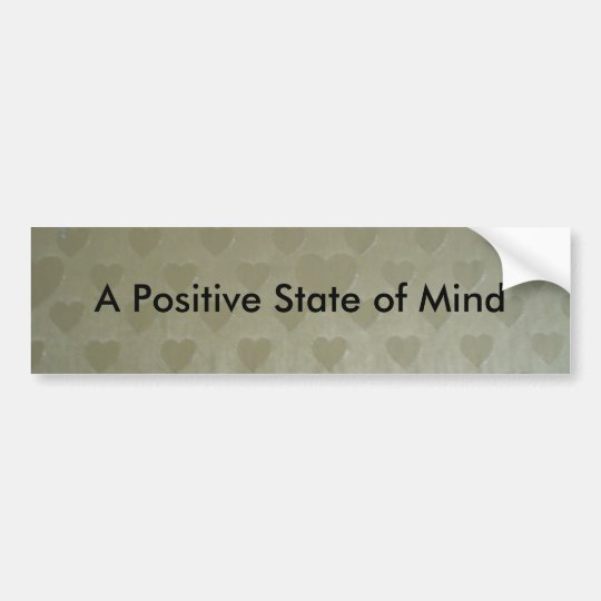 A Positive State of Mind Bumper Sticker