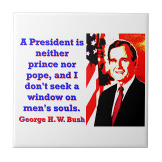 A President Is Neither Prince - George H W Bush.jp Tile