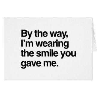 A propósito, estoy llevando la sonrisa que usted tarjeton