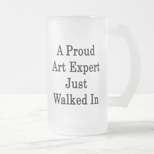A Proud Art Expert Just Walked In Coffee Mug