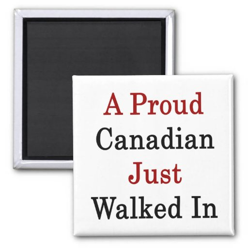 A Proud Canadian Just Walked In 2 Inch Square Magnet