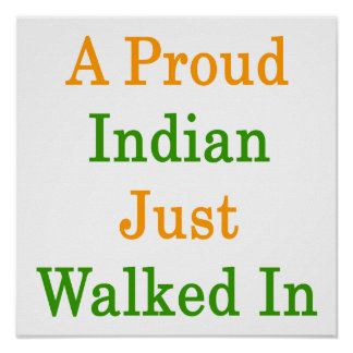 A Proud Indian Just Walked In Poster