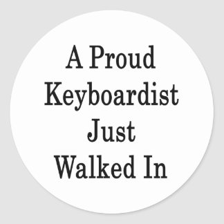 A Proud Keyboardist Just Walked In Stickers