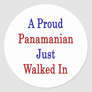A Proud Panamanian Just Walked In Classic Round Sticker