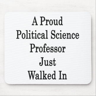 A Proud Political Science Professor Just Walked In Mouse Pads
