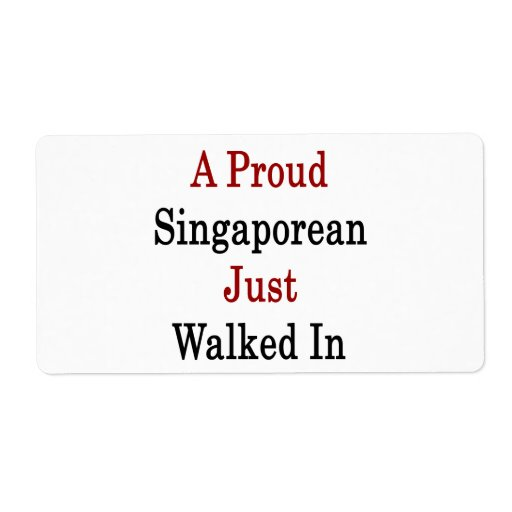 A Proud Singaporean Just Walked In Shipping Label
