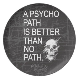 A psychopath is better than no path type w skull melamine plate