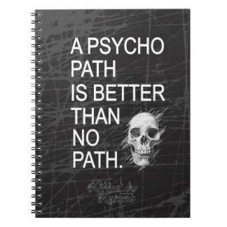 A psychopath is better than no path type w skull spiral notebook