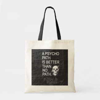 A psychopath is better than no path type w skull tote bag