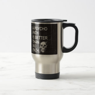 A psychopath is better than no path type w skull travel mug