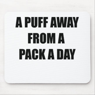 A PUFF AWAY FROM A PACK A DAY.png Mouse Pad