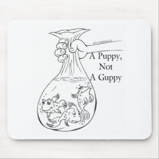 A Puppy, Not a Guppy bag of guppies Mouse Pad