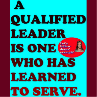 A Qualified Leader Has Learned To Serve. Statuette