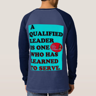 A Qualified Leader Has Learned To Serve. T-Shirt