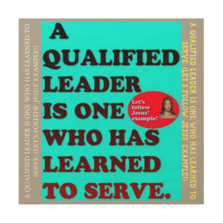 A Qualified Leader Has Learned To Serve. Wood Wall Art