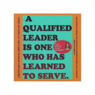 A Qualified Leader Has Learned To Serve. Wood Wall Decor