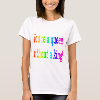 A Queen Without A King T-Shirt