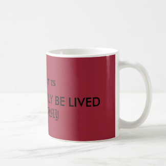 A QUOTE ABOUT LIFE COFFEE MUG