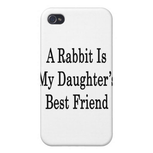A Rabbit Is My Daughter's Best Friend iPhone 4/4S Case