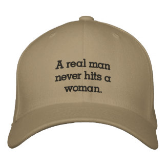 A real man never hits a woman. embroidered baseball cap