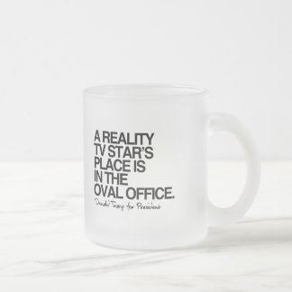 A reality tv star's place is in the oval office frosted glass coffee mug