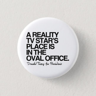 A reality tv star's place is in the oval office -  pinback button