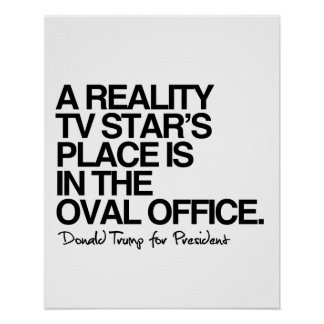 A reality tv star's place is in the oval office -  poster