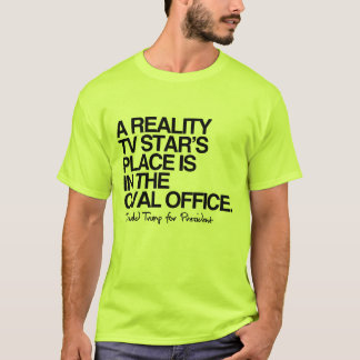 A reality tv star's place is in the oval office T-Shirt