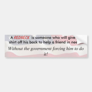 A redneck will give the shirt off his back... bumper sticker