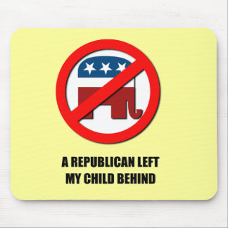 A Republican left my child behind Mouse Pads