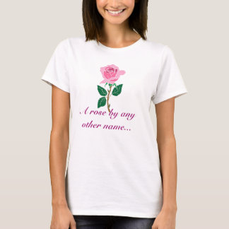 A rose by any other name... T-Shirt