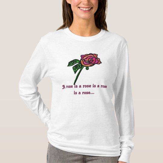 A rose is a rose is a rose is a rose... T-Shirt