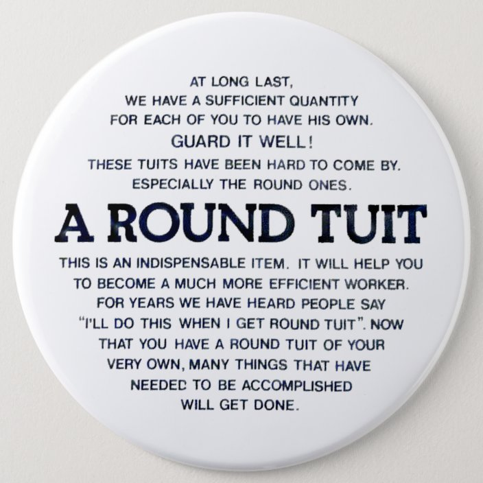 A Round Tuit 58mm Pin Button Badge.