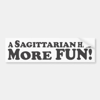 A Sagittarian Has More Fun! - Bumper Sticker