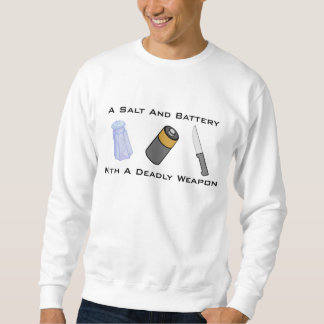 A Salt And Battery With A Deadly Weapon Sweatshirt