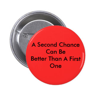 A Second Chance Can Be Better Than A First One Button