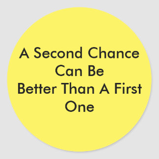 A Second Chance Can Be Better Than A First One Classic Round Sticker