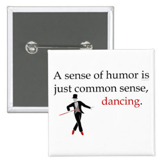A Sense of Humor is just Common Sense, Dancing. 2 Inch Square Button