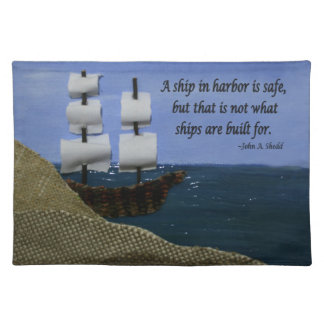 A Ship in Harbor is Safe Famous Quotation Cloth Place Mat