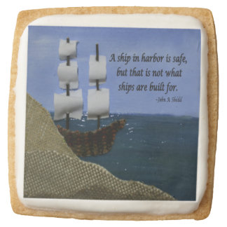 A Ship in Harbor is Safe Inspirational Quotation Square Shortbread Cookie
