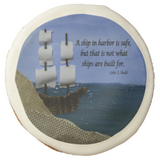 A Ship in Harbor is Safe Inspirational Quotation Sugar Cookie