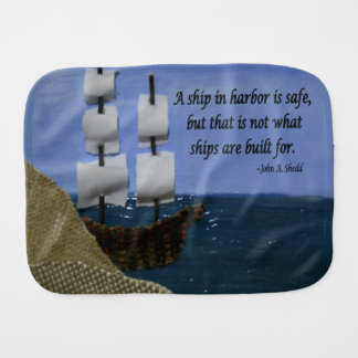 A Ship in Harbor is Safe Inspirational Quote Burp Cloth