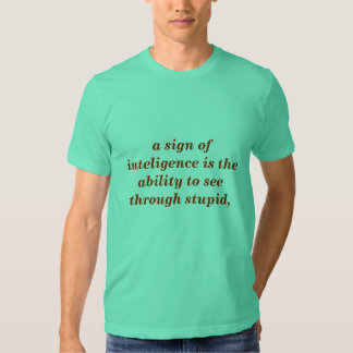 a sign of inteligence is the ability to see thr... tee shirt