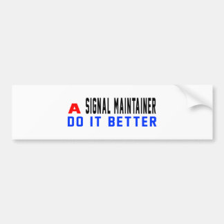 A Signal maintainer Do It Better Bumper Stickers