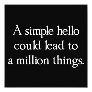 A Simple Hello Could Lead to a Million Things Card