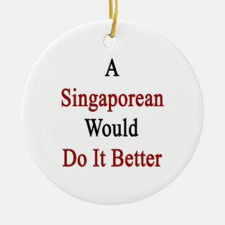 A Singaporean Would Do It Better Ornaments