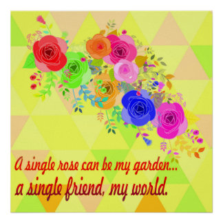 A single Rose can be  my Garden a Single Friend Poster