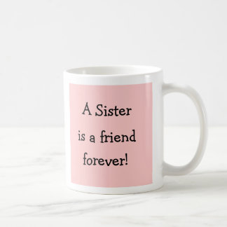 A SIster is a friend forever! Coffee Mug